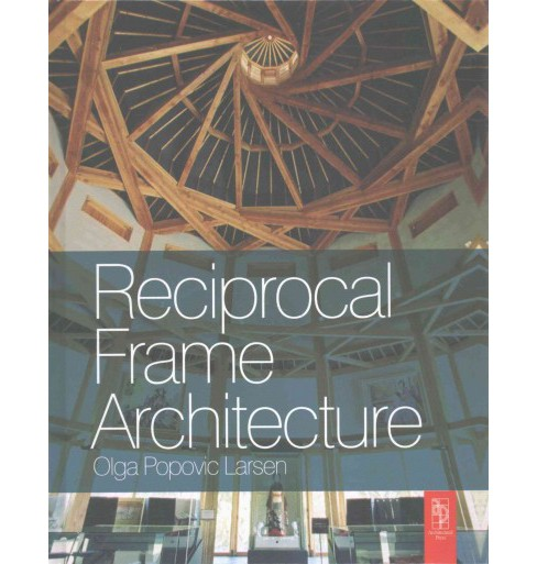 Reciprocal Frame Architecture (Reprint) (Hardcover) (Olga Popovic Larsen) - image 1 of 1
