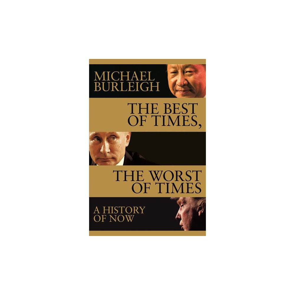 Best of Times, the Worst of Times : A History of Now - Reprint by Michael Burleigh (Paperback)