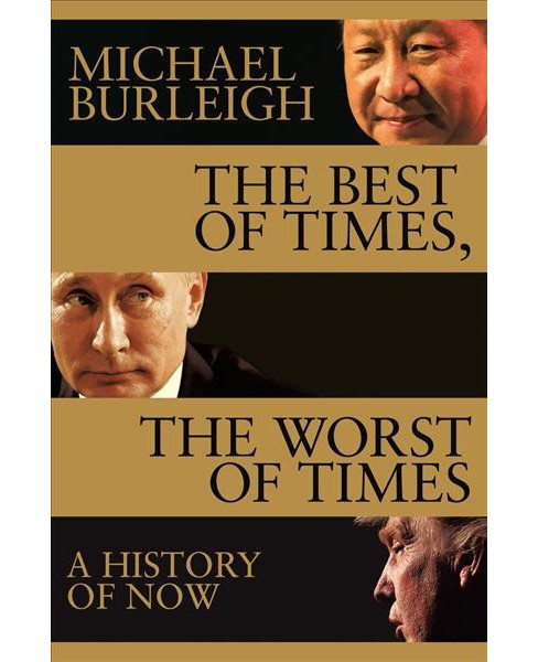 Best of Times, the Worst of Times : A History of Now -  Reprint by Michael Burleigh (Paperback) - image 1 of 1