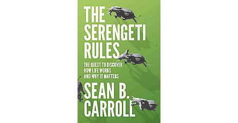 Serengeti Rules : The Quest to Discover How Life Works and Why It Matters (Hardcover) (Sean B. Carroll) - image 1 of 1