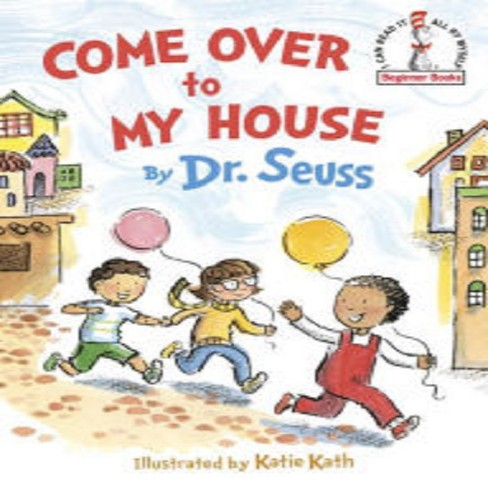 Come Over to My House (Hardcover) by Seuss, Katie Kath (Illustrator) - image 1 of 1