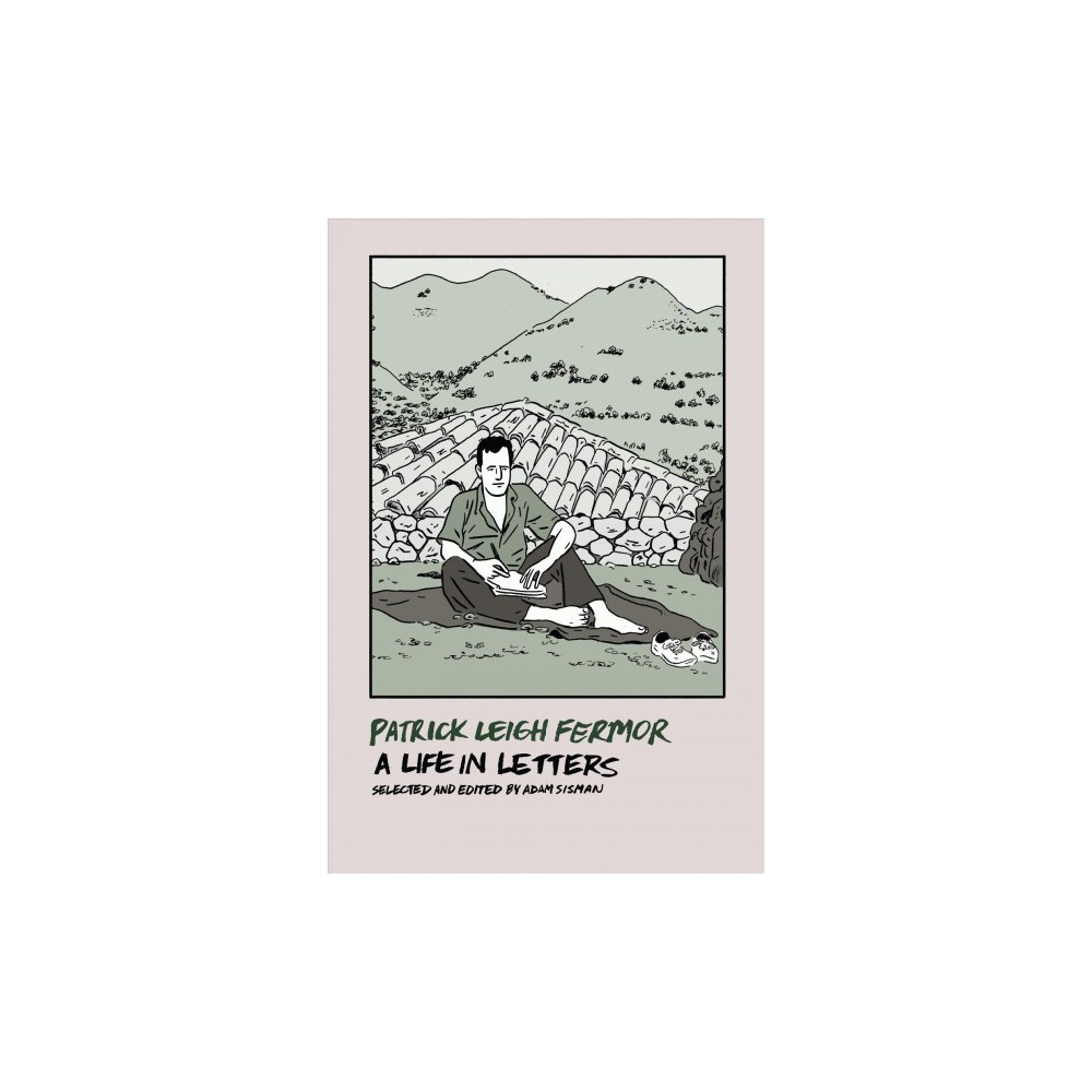 Patrick Leigh Fermor : A Life in Letters - (Paperback)