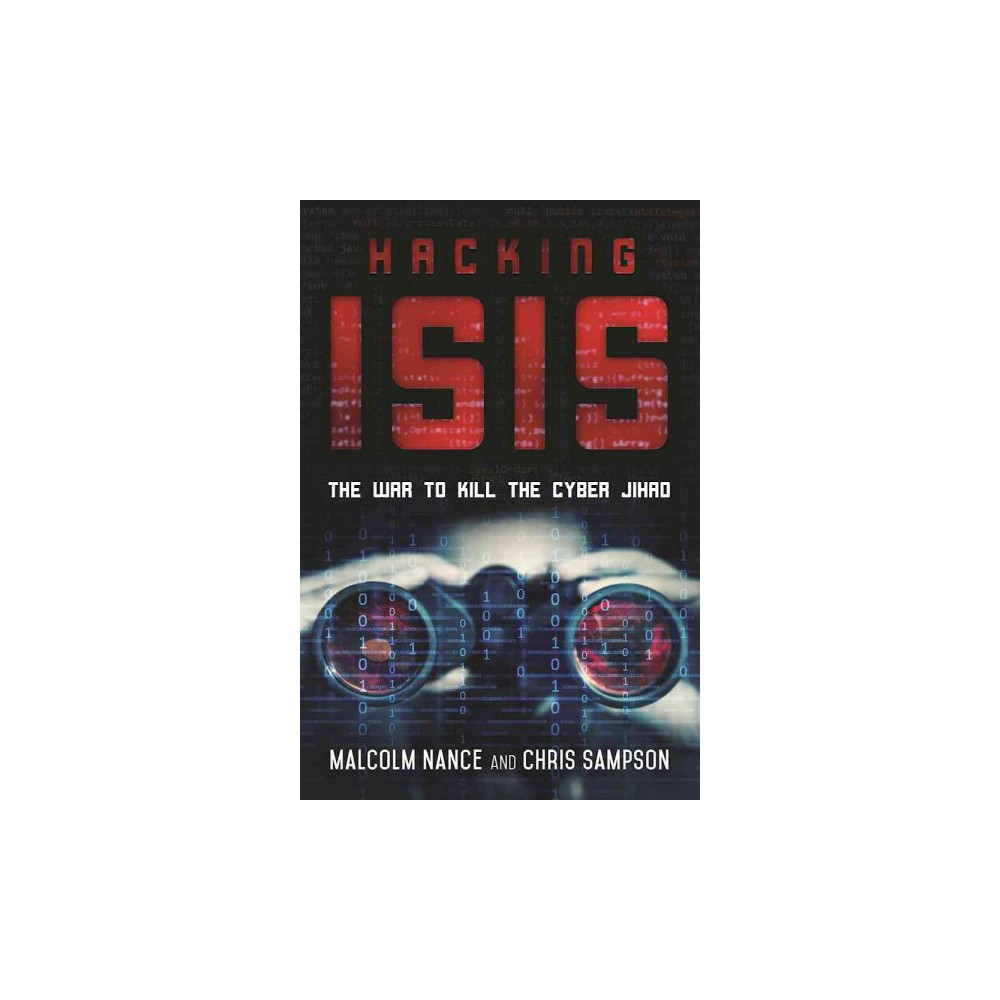 Hacking Isis : How to Destroy the Cyber Jihad (Hardcover) (Malcolm Nance & Chris Sampson)