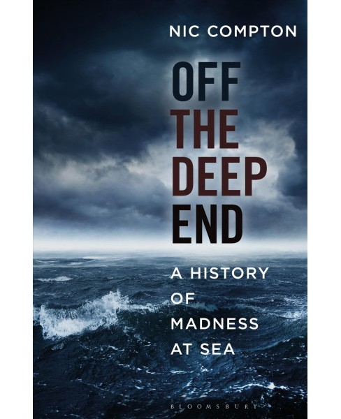 Off the Deep End : A History of Madness at Sea -  by Nic Compton (Hardcover) - image 1 of 1
