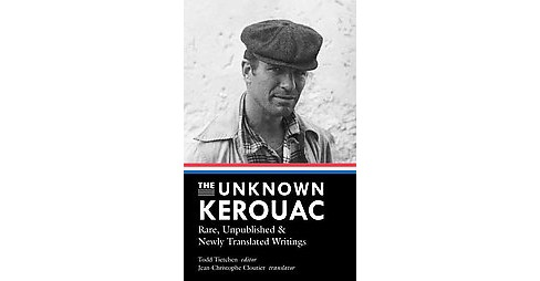 Unknown Kerouac : Rare, Unpublished & Newly Translated Writings (Hardcover) - image 1 of 1