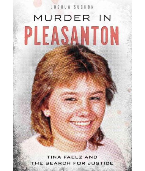 Murder in Pleasanton : Tina Faelz and the Search for Justice (Paperback) (Joshua Suchon) - image 1 of 1
