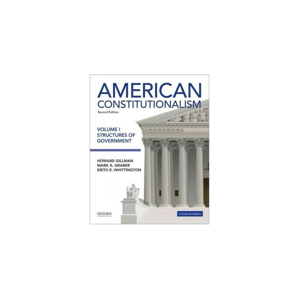 American Constitutionalism : Structures of Government (Vol 1) (Paperback) (Howard Gillman & Mark A.
