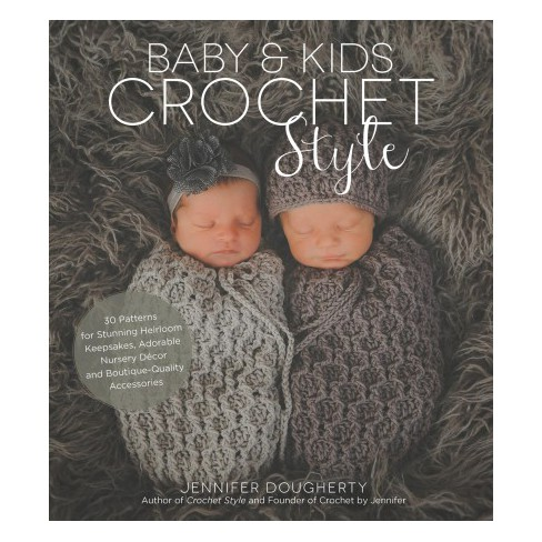Baby Kids Crochet Style 30 Patterns For Stunning Heirloom
