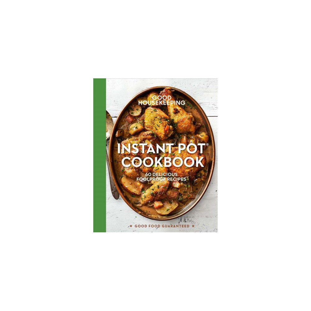 Good Housekeeping Instant Pot Cookbook : 60 Delicious Foolproof Recipes - (Hardcover)
