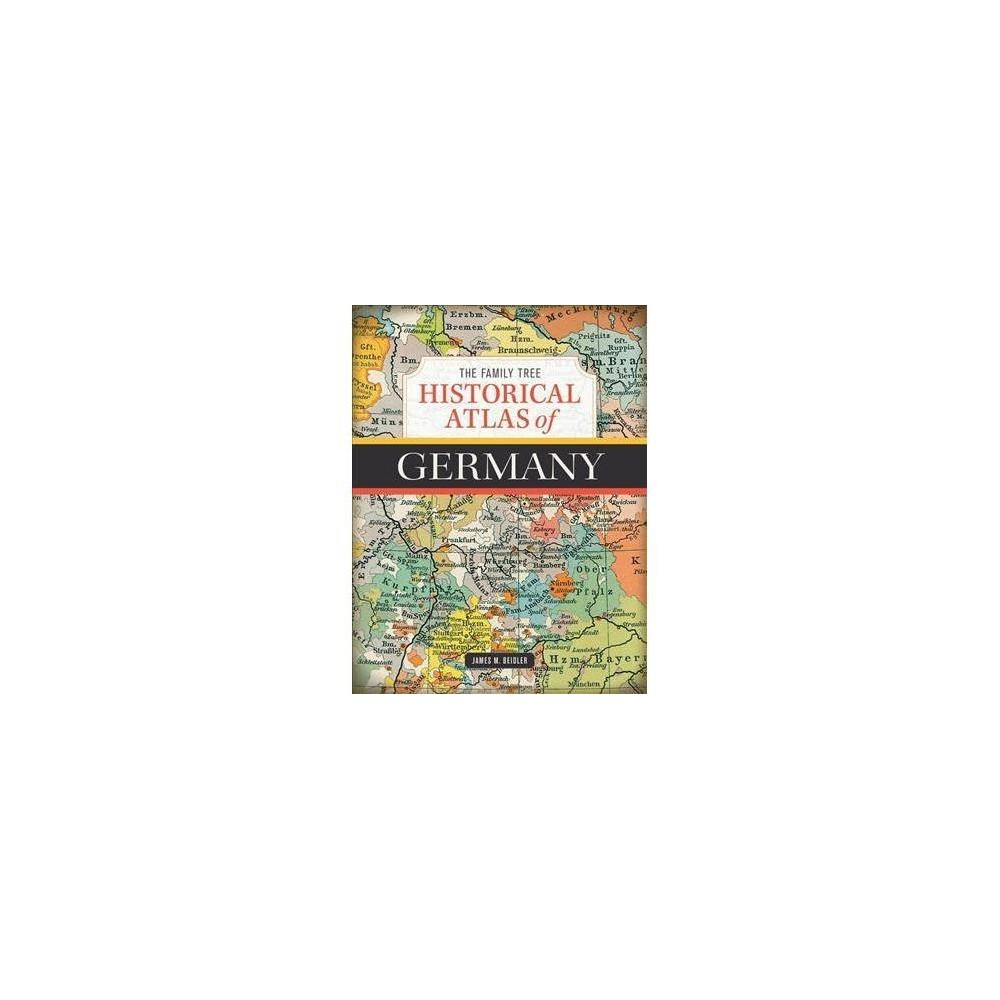 Family Tree Historical Atlas of Germany - by James M. Beidler (Hardcover)