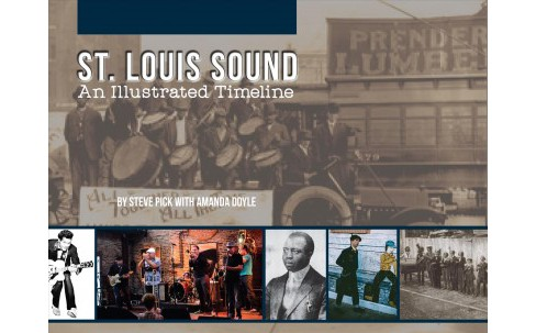 St. Louis Sound : An Illustrated Timeline -  by Steve Pick & Amanda Doyle (Hardcover) - image 1 of 1