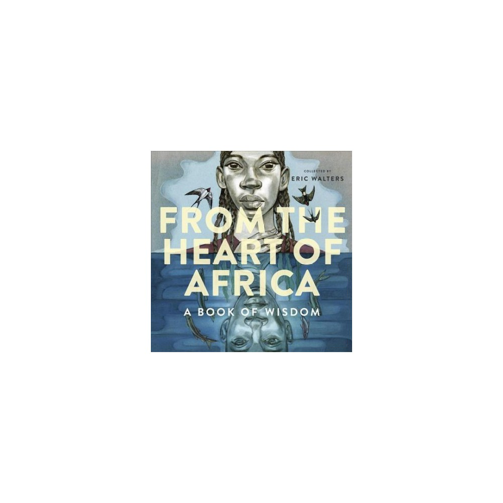 From the Heart of Africa : A Book of Wisdom - by Eric Walters (Hardcover)