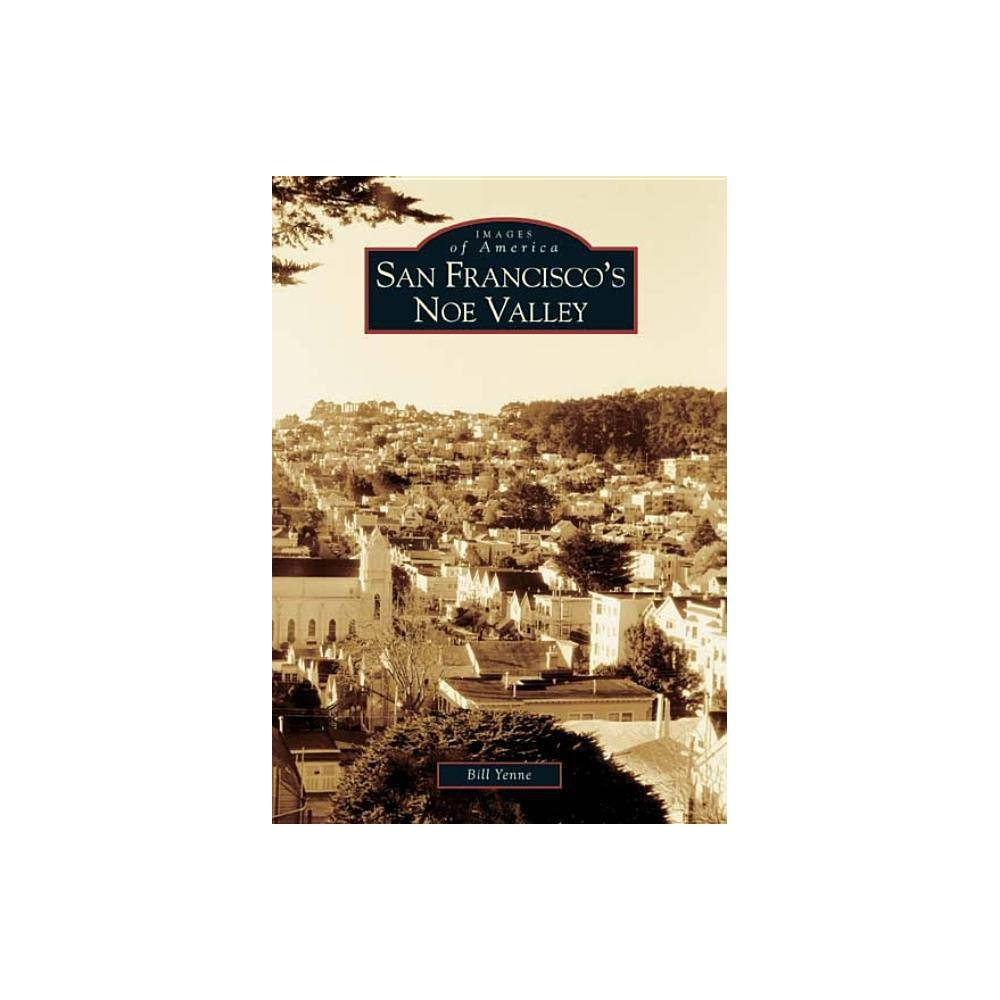 San Francisco S Noe Valley Images Of America Arcadia Publishing By Bill Yenne Paperback