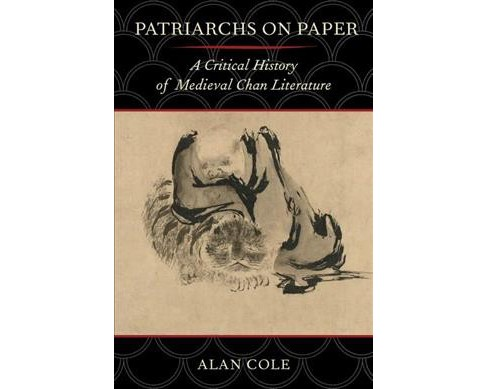 Patriarchs on Paper : A Critical History of Medieval Chan Literature (Paperback) (Alan Cole) - image 1 of 1