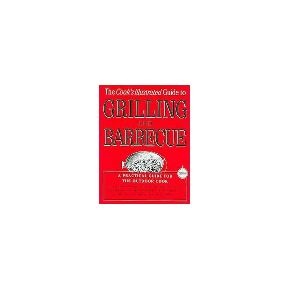 Cook's Illustrated Guide To Grilling And Barbecue : A Best Recipe Classic (Hardcover)