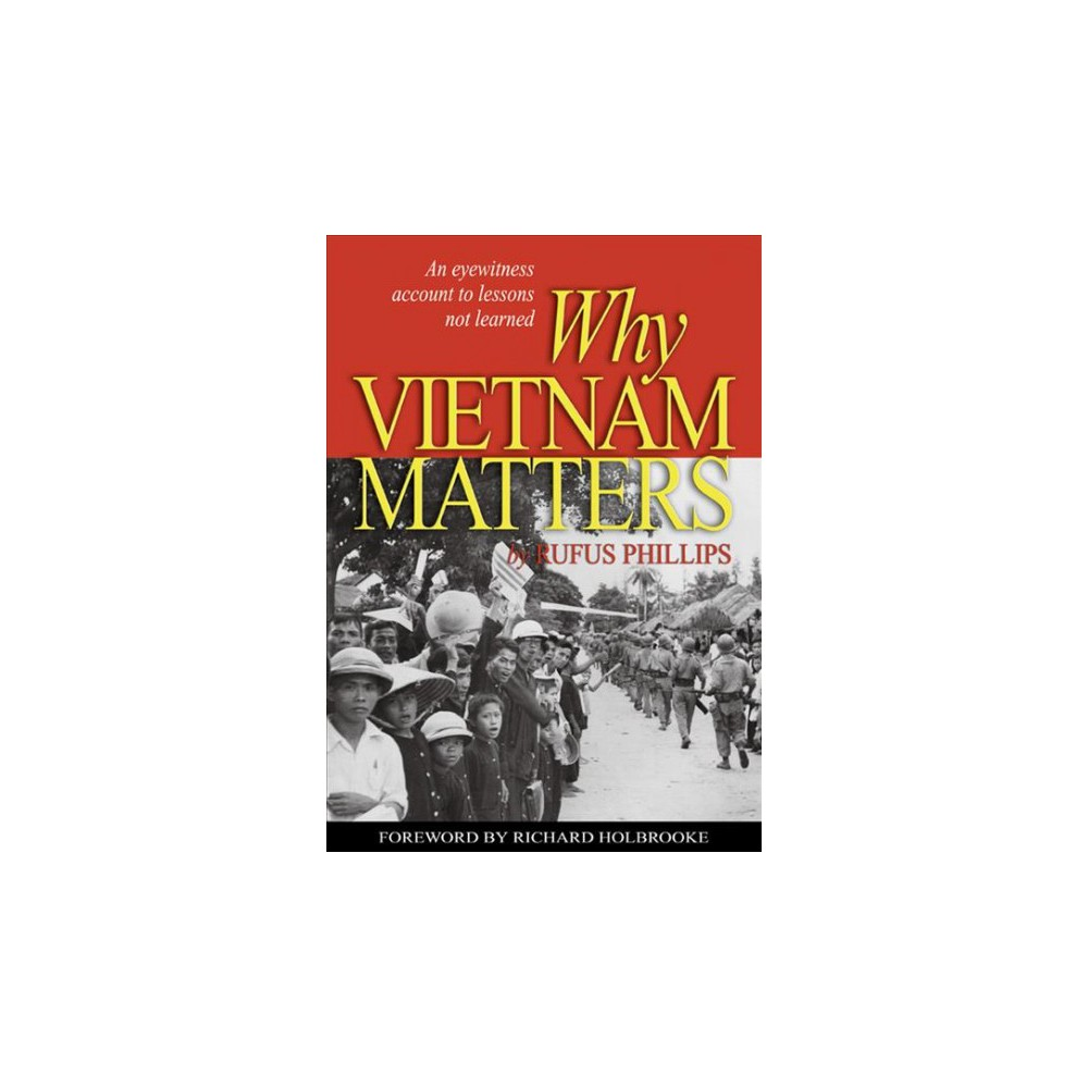 Why Vietnam Matters : An Eyewitness Account of Lessons Not Learned (Reprint) (Paperback) (Rufus