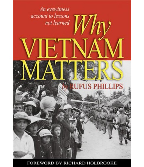 Why Vietnam Matters : An Eyewitness Account of Lessons Not Learned (Reprint) (Paperback) (Rufus - image 1 of 1