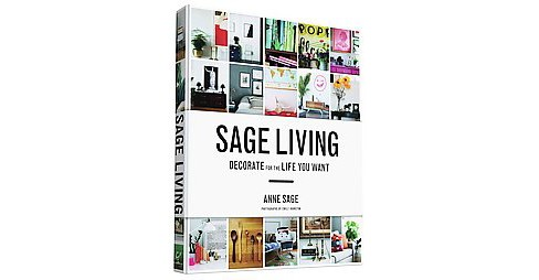 Sage Living : Decorate for the Life You Want (Hardcover) (Anne Sage) - image 1 of 1