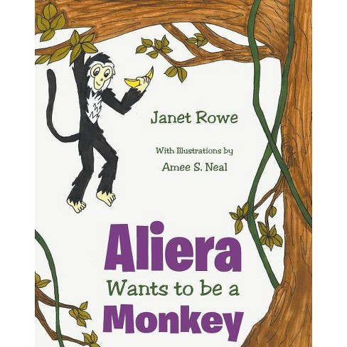 Aliera Wants to Be a Monkey - by  Janet Rowe (Paperback) - image 1 of 1