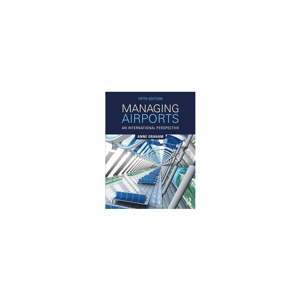 Managing Airports : An International Perspective - 5 by Anne Graham (Paperback)