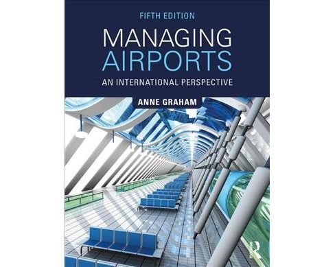 Managing Airports : An International Perspective -  by Anne Graham (Paperback) - image 1 of 1