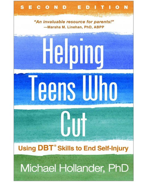 Helping Teens Who Cut : Using DBT Skills to End Self-Injury (Paperback) (Ph.D. Michael Hollander) - image 1 of 1