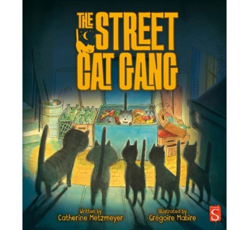 Street Cat Gang -  by Catherine Metzmeyer (School And Library) - image 1 of 1