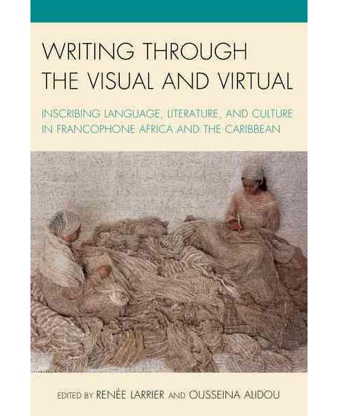 Writing Through the Visual and Virtual : Inscribing Language, Literature, and Culture in Francophone - image 1 of 1