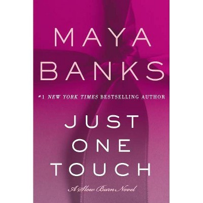 Just One Touch - (Slow Burn Novels) by  Maya Banks (Paperback)