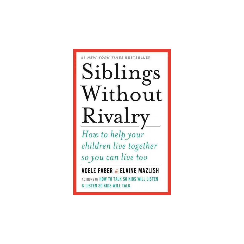 Siblings Without Rivalry : How to Help Your Children Live Together So You Can Live Too - Revised
