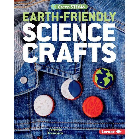 Earth-Friendly Science Crafts - (Green Steam) by  Veronica Thompson (Hardcover) - image 1 of 1
