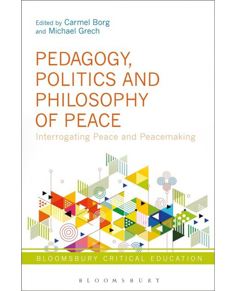 Pedagogy, Politics and Philosophy of Peace : Interrogating Peace and Peacemaking (Hardcover) - image 1 of 1