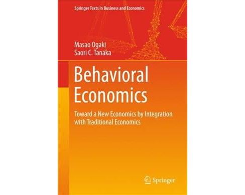 Behavioral Economics : Toward a New Economics by Integration With Traditional Economics (Hardcover) - image 1 of 1