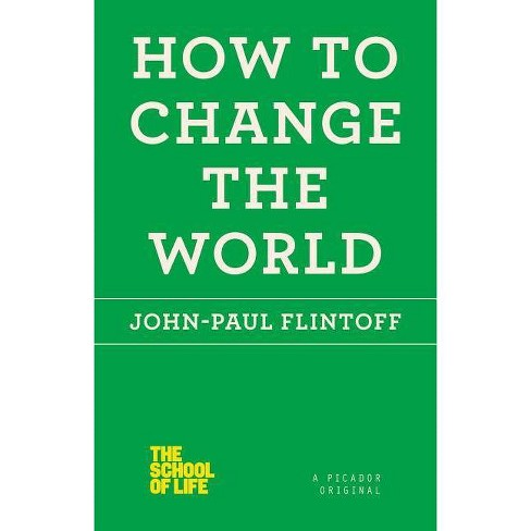 How to Change the World - (School of Life) by  John-Paul Flintoff (Paperback) - image 1 of 1