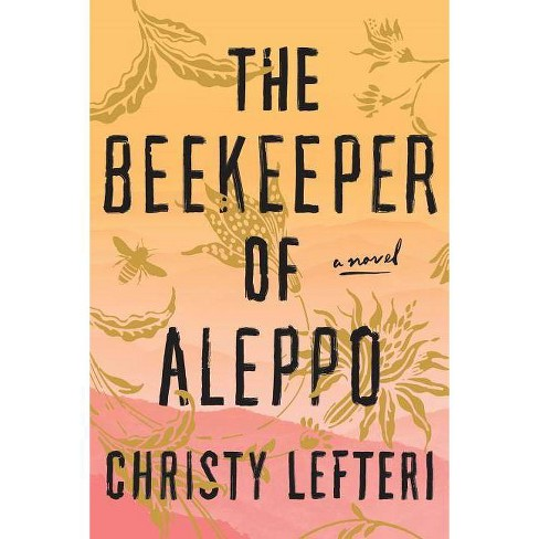 The Beekeeper of Aleppo - by  Christy Lefteri (Hardcover) - image 1 of 1
