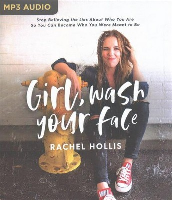 Girl, Wash Your Face : Stop Believing the Lies About Who You Are So You Can Become Who You Were Meant to