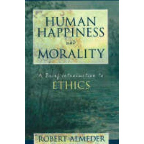 Human Happiness and Morality - by  Robert F Almeder (Hardcover) - image 1 of 1