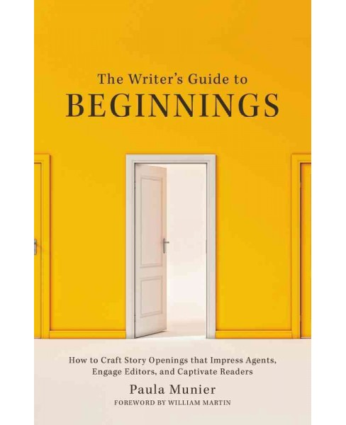Writer's Guide to Beginnings : How to Craft Story Openings That Impress Agents, Engage Editors, and - image 1 of 1