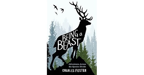 Being a Beast : Adventures Across the Species Divide (Hardcover) (Charles Foster) - image 1 of 1