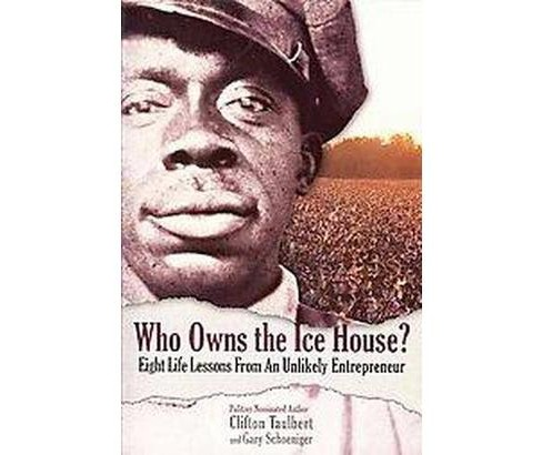 Who Owns the Ice House? : Eight Life-lessons from an Unlikely Entrepreneur (Paperback) (Clifton Taulbert - image 1 of 1