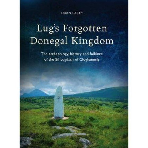Lug's Forgotten Donegal Kingdom - by  Brian Lacey (Hardcover) - image 1 of 1