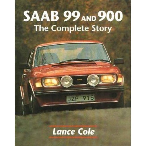 SAAB 99 and 900 - (Complete Story) by  Lance Cole (Hardcover) - image 1 of 1