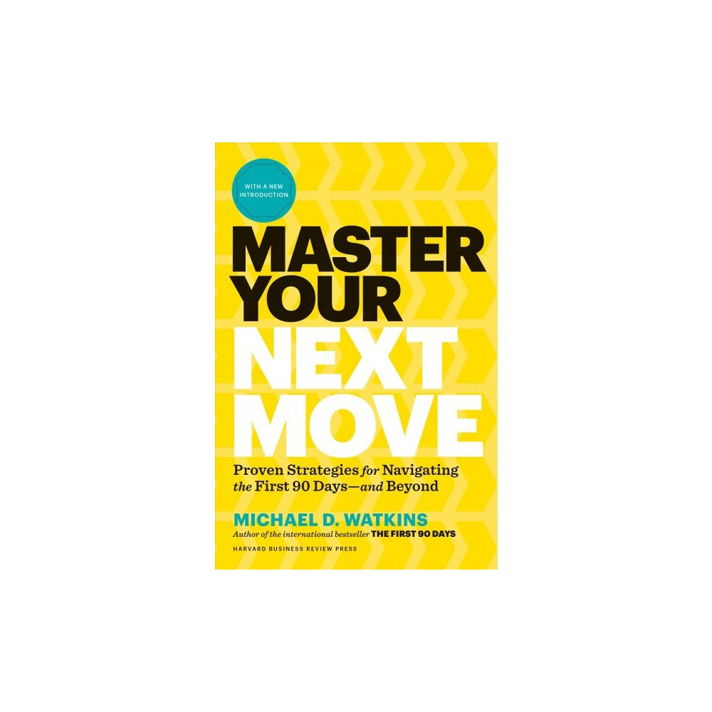 Master Your Next Move : The Essential Companion to The First 90 Days - by Michael D. Watkins (Hardcover)