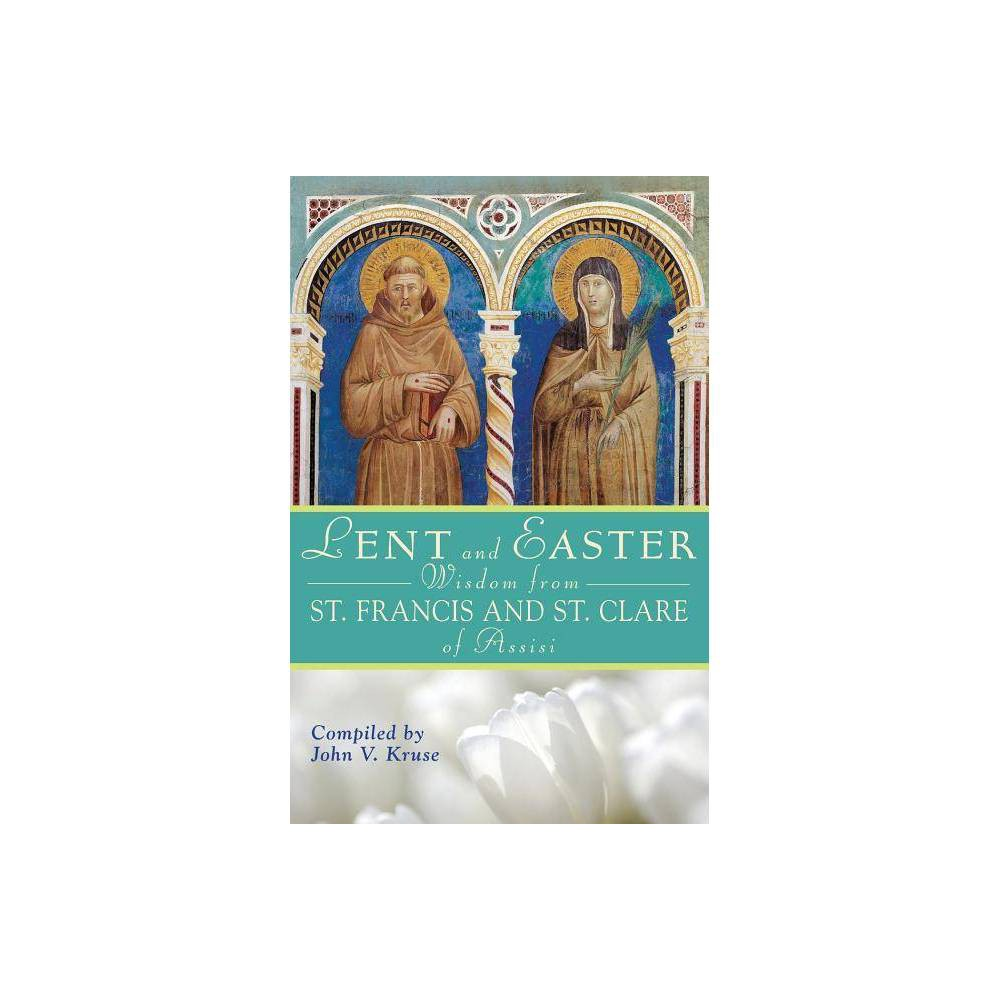 Lent And Easter Wisdom From Saint Francis And Saint Clare Of Assisi Lent Easter Wisdom Paperback