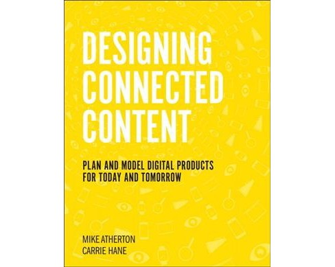 Designing Connected Content : Plan and Model Digital Products for Today and Tomorrow (Paperback) (Mike - image 1 of 1