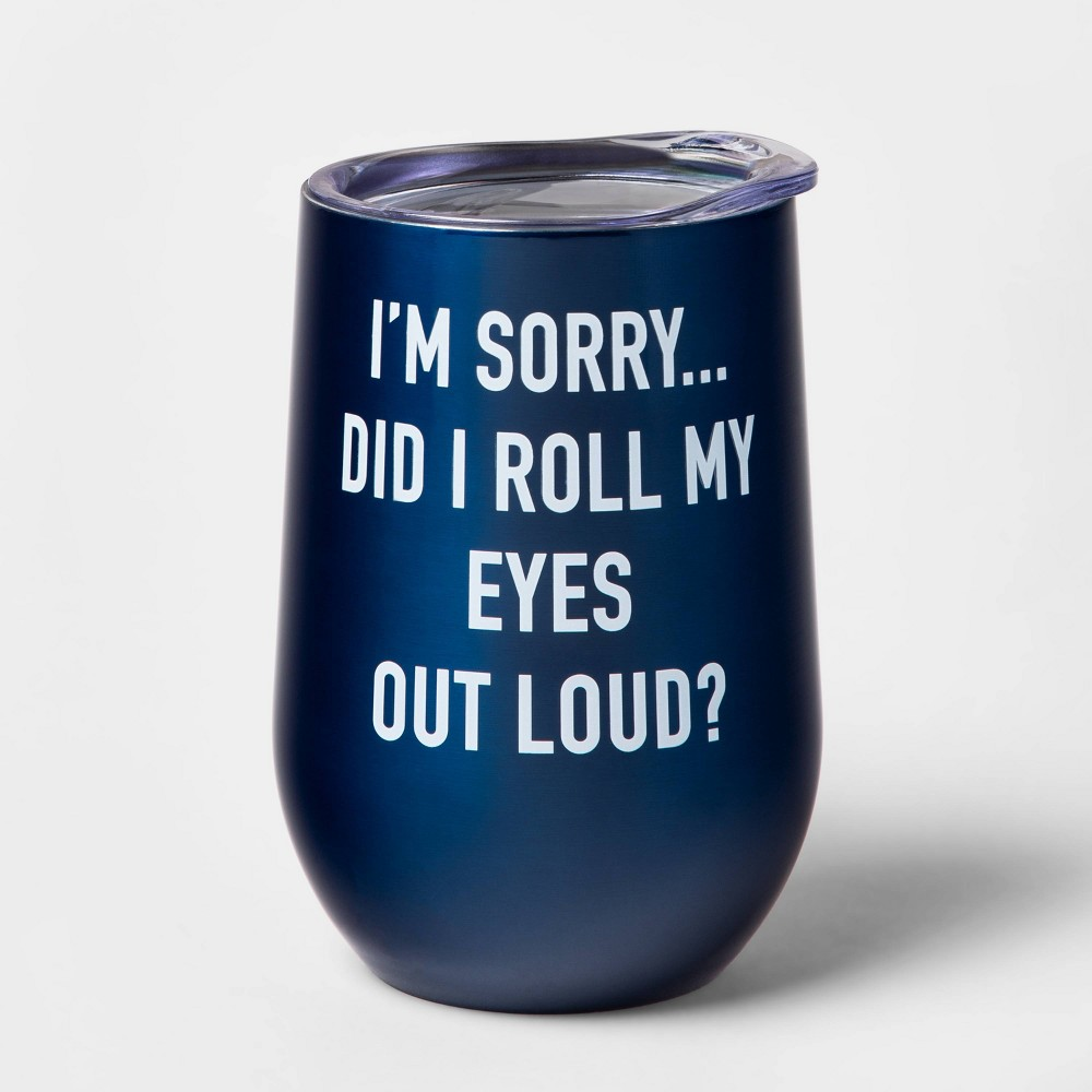Image of 11oz Double Wall Stainless Steel I'm Sorry ... Did I Roll My Eyes Out Loud Wine Tumbler with Lid Blue - Room Essentials