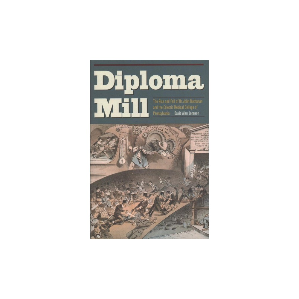 Diploma Mill : The Rise and Fall of Dr. John Buchanan and the Eclectic Medical College of Pennsylvania