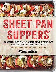 Sheet Pan Suppers : 120 Recipes for Simple, Surprising, Hands-off Meals Straight from the Oven *Plus