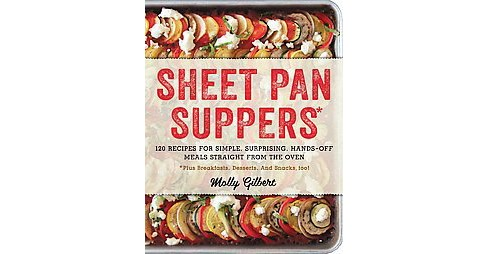 Sheet Pan Suppers : 120 Recipes for Simple, Surprising, Hands-off Meals Straight from the Oven *Plus - image 1 of 1