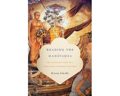 Reading the Mahavamsa : The Literary Aims of a Theravada Buddhist History (Hardcover) (Kristin Scheible) - image 1 of 1